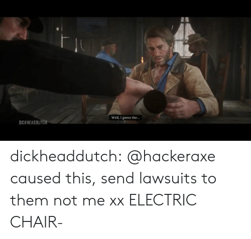 Target, Tumblr, and Blog: Well, I guess the...  DICKHEADDUTCH dickheaddutch:  @hackeraxe caused this, send lawsuits to them not me xx  ELECTRIC CHAIR-