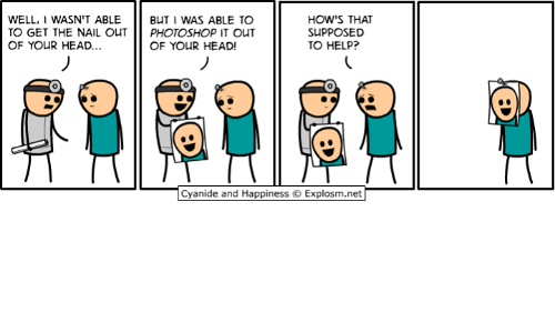 Dank, Head, and Photoshop: WELL, I WASN'T ABLE BUT I WAS ABLE TO  TO GET THE NAIL OUT PHOTOSHOP IT OUT  OF YOUR HEAD...  HOW'S THAT  SUPPOSED  TO HELP?  OF YOUR HEAD!  0  Cyanide and Happiness  Explosm.net