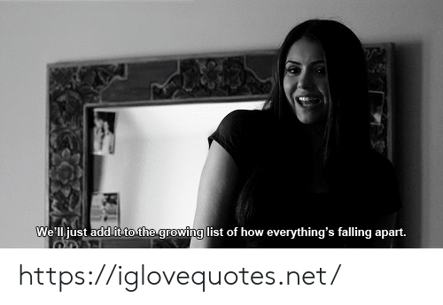 How, Net, and Add: We'll just add it to the growing list of how everything's falling apart. https://iglovequotes.net/