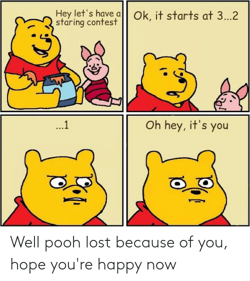 Because of You: Well pooh lost because of you, hope you're happy now