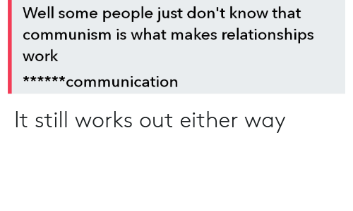 Well Some People Just Don't Know That Communism Is What