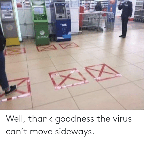virus: Well, thank goodness the virus can't move sideways.