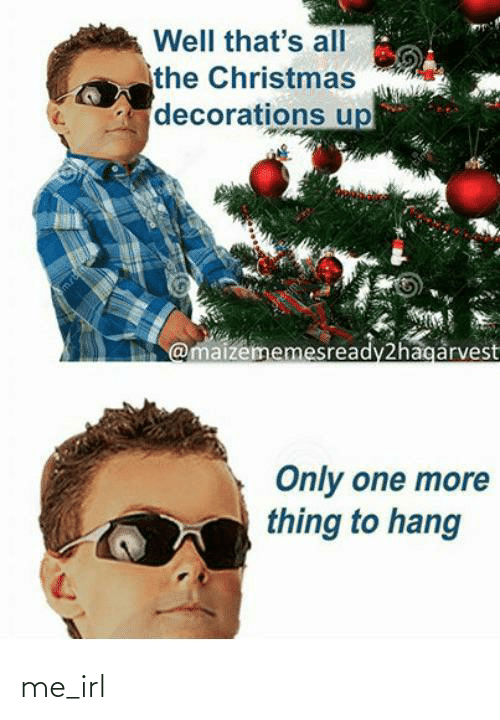 One More: Well that's all  the Christmas  decorations up  @maizememesready2hagarvest  Only one more  thing to hang me_irl