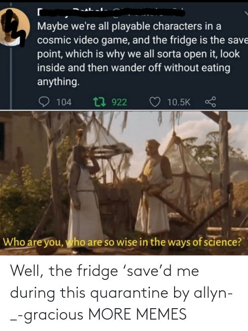 fridge: Well, the fridge 'save'd me during this quarantine by allyn-_-gracious MORE MEMES