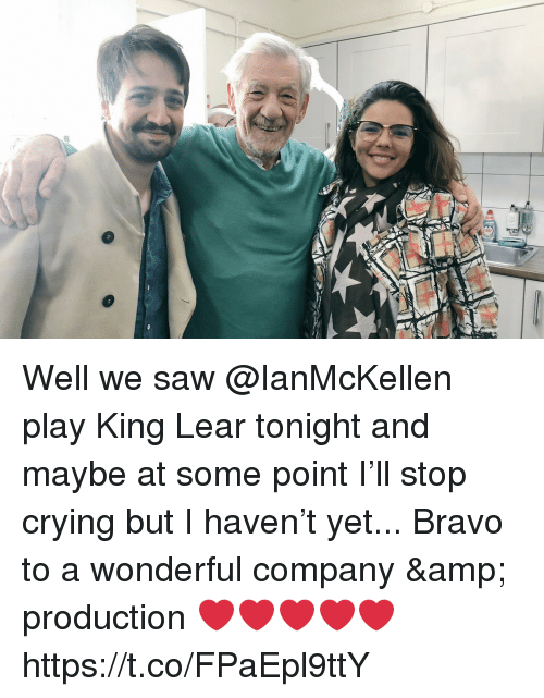 Crying, Memes, and Saw: Well we saw @IanMcKellen play King Lear tonight and maybe at some point I'll stop crying but I haven't yet... Bravo to a wonderful company & production ❤️❤️❤️❤️❤️ https://t.co/FPaEpl9ttY