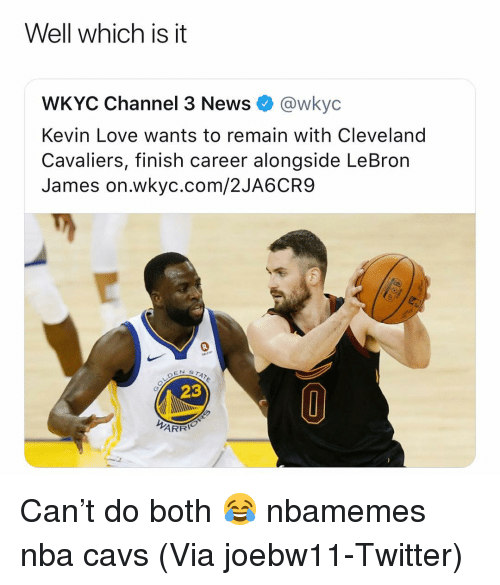 Kevin Love: Well which is it  WKYC Channel 3 News @wkyc  Kevin Love wants to remain with Cleveland  Cavaliers, finish career alongside LeBron  James on.wkyc.com/2JA6CR9  23  ARR Can't do both 😂 nbamemes nba cavs (Via joebw11-Twitter)