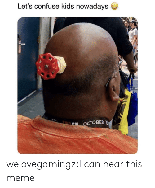 i can: welovegamingz:I can hear this meme