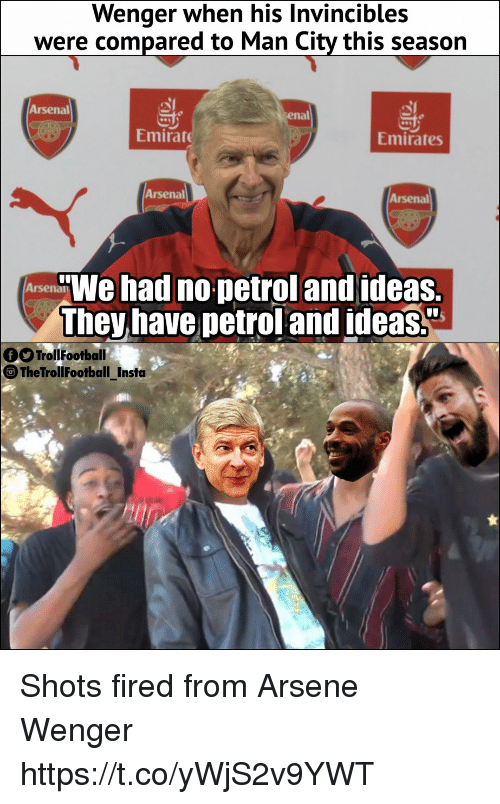 "Arsenal, Memes, and Emirates: Wenger when his Invincibles  were compared to Man City this season  Arsenal  enal  Emirat  Emirates  Arsenal  Arsenal  We had no petrol and ideas.  They have petrol and ideas""  TrollFootball  TheTrollFootball_Insta Shots fired from Arsene Wenger https://t.co/yWjS2v9YWT"