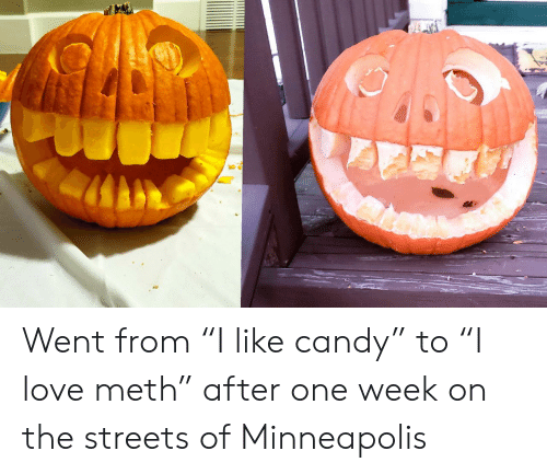 """the streets: Went from """"I like candy"""" to """"I love meth"""" after one week on the streets of Minneapolis"""