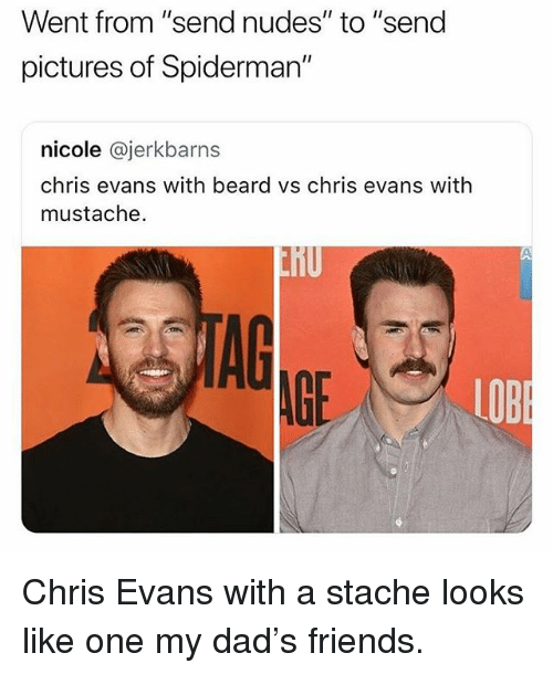 "Beard, Chris Evans, and Dad: Went from ""send nudes"" to ""send  pictures of Spiderman""  nicole @jerkbarns  chris evans with beard vs chris evans with  mustache.  TAG  AGE  LOB Chris Evans with a stache looks like one my dad's friends."