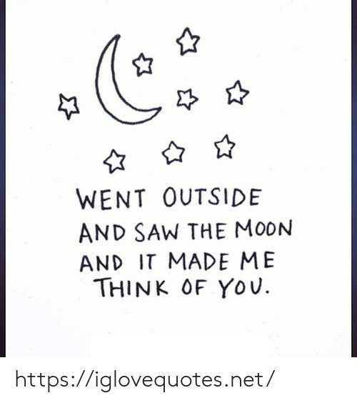 Saw, Moon, and Net: WENT OUTSIDE  AND SAW THE MOON  AND IT MADE ME  THINK OF YOu https://iglovequotes.net/