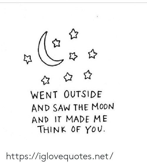 Saw, Moon, and Net: WENT OUTSIDE  AND SAW THE MOON  AND IT MADE ME  THINK OF Yov https://iglovequotes.net/