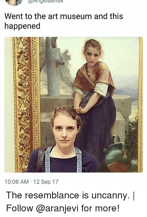 the resemblance is uncanny: Went to the art museum and this  happened  10:08 AM 12 Sep 17 The resemblance is uncanny. | Follow @aranjevi for more!