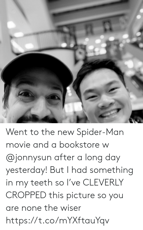 Memes, Spider, and SpiderMan: Went to the new Spider-Man movie and a bookstore w @jonnysun after a long day yesterday! But I had something in my teeth so I've CLEVERLY CROPPED this picture so you are none the wiser https://t.co/mYXftauYqv