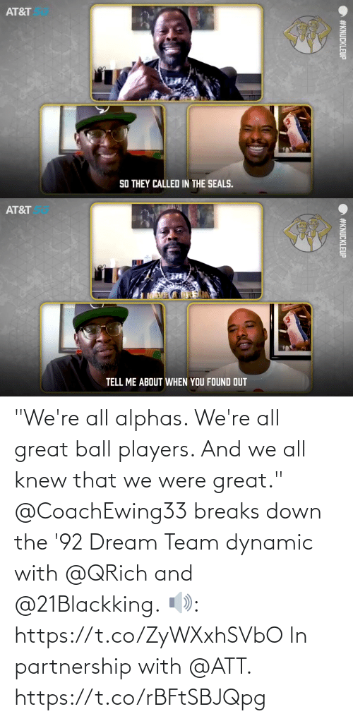 """knew: """"We're all alphas. We're all great ball players. And we all knew that we were great.""""  @CoachEwing33 breaks down the '92 Dream Team dynamic with @QRich and @21Blackking.  🔊: https://t.co/ZyWXxhSVbO  In partnership with @ATT. https://t.co/rBFtSBJQpg"""