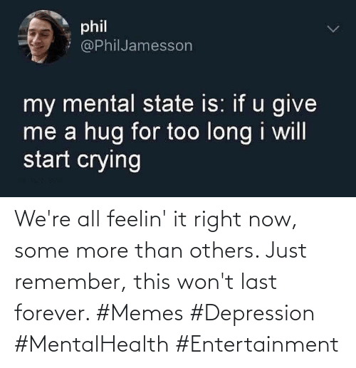 Forever: We're all feelin' it right now, some more than others. Just remember, this won't last forever. #Memes #Depression #MentalHealth #Entertainment
