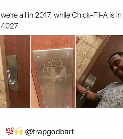 Chick-Fil-A, Memes, and Free: we're all in 2017, while Chick-Fil-A is in  4027  Touch-Free  HANDLE 💯🙌 @trapgodbart
