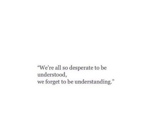 "Desperate, Understanding, and All: ""We're all so desperate to be  understood,  we forget to be understanding."