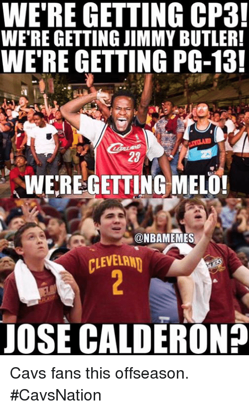 Butlers: WE'RE GETTING CP3!  WE'RE GETTING JIMMY BUTLER!  WE'RE GETTING PG-13!  23  WEREGETTING ME101  @NBAMEMES  CLEVELAN  JOSE CALDERON? Cavs fans this offseason. #CavsNation