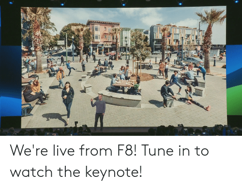 Dank, Live, and Watch: We're live from F8! Tune in to watch the keynote!