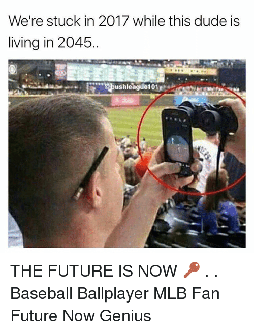 Duded: We're stuck in 2017 while this dude is  living in 2045 THE FUTURE IS NOW 🔑 . . Baseball Ballplayer MLB Fan Future Now Genius
