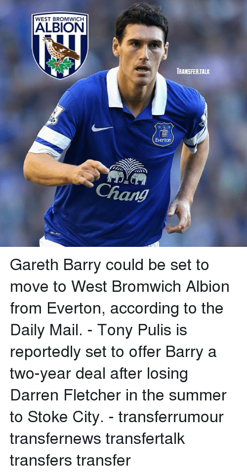 stoke: WEST BROMWICH  ALBION  TRANSFER.TALK  18/ 78  Everton Gareth Barry could be set to move to West Bromwich Albion from Everton, according to the Daily Mail. - Tony Pulis is reportedly set to offer Barry a two-year deal after losing Darren Fletcher in the summer to Stoke City. - transferrumour transfernews transfertalk transfers transfer