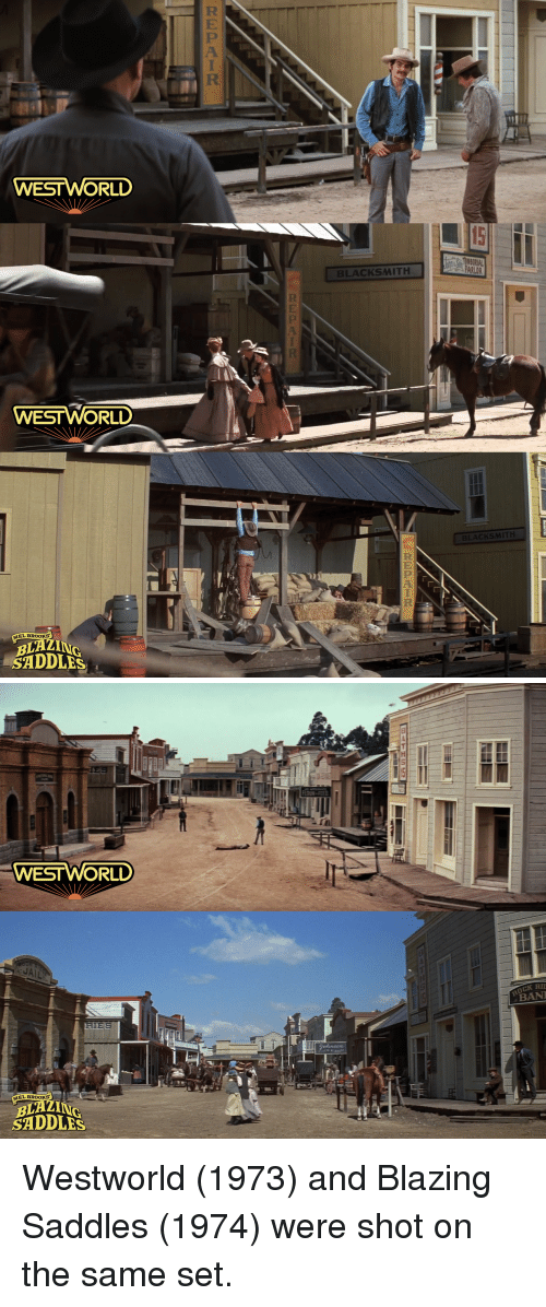World, Blacksmith, and Mel Brooks: WEST WORLD  BLACKSMITH  ESTWORL  CKSMITH  MEL BROOKS  BLAZ  SADDLES   WESTWORLD  OCK RI  BAN  MEL BROOKS  BLAZ  SADDLES Westworld (1973) and Blazing Saddles (1974) were shot on the same set.