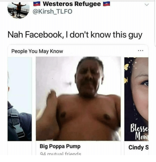 Facebook, Friends, and Memes: Westeros Refugee  @Kirsh_TLFO  Nah Facebook, I don't know this guy  People You May Know  Blesse  Mon  Big Poppa Pump  94 mutual friends  Cindy S