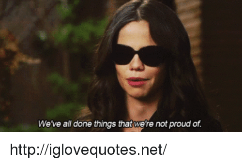 Http, Proud, and Net: Weve all done things that we're not proud of. http://iglovequotes.net/