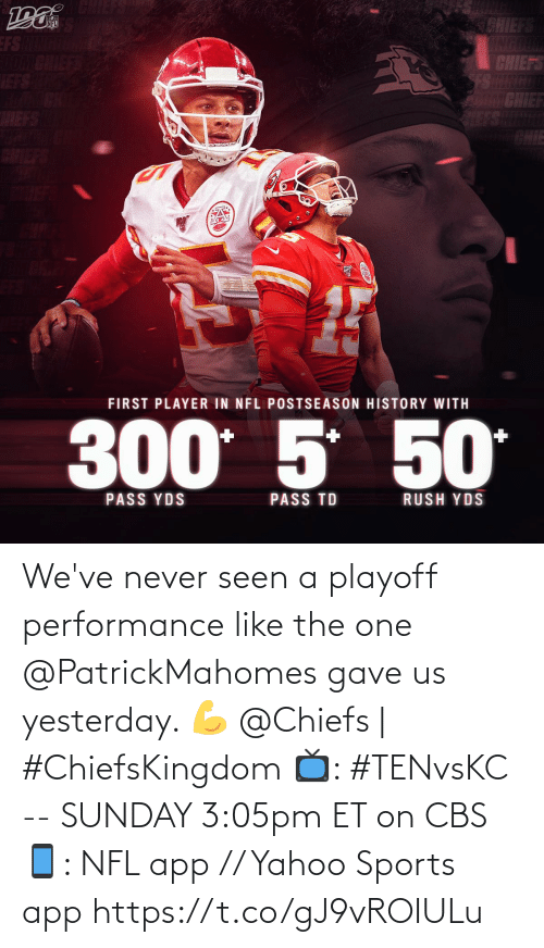 app: We've never seen a playoff performance like the one @PatrickMahomes gave us yesterday. 💪  @Chiefs | #ChiefsKingdom  📺: #TENvsKC -- SUNDAY 3:05pm ET on CBS 📱: NFL app // Yahoo Sports app https://t.co/gJ9vROIULu
