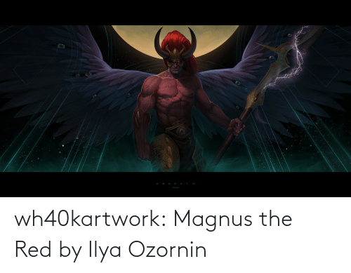 The Red: wh40kartwork:  Magnus the Red by Ilya Ozornin