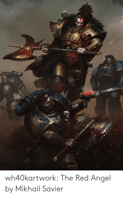 The Red: wh40kartwork:  The Red Angel by                   Mikhail Savier