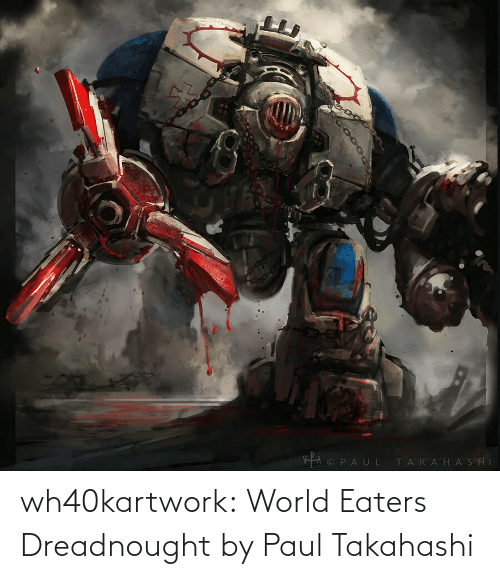 paul: wh40kartwork:  World Eaters Dreadnought  by Paul Takahashi