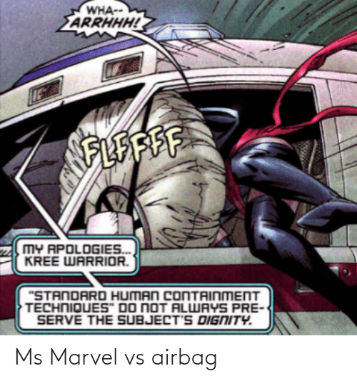 """Marvel: WHA--  ARRHHH!  FLEAFE  MY APOLOGIES.  KREE WARRIOR.  """"STANDARD HUMAN CONTAINMENT  TECHNIQUES"""" DO NOT ALWAYS PRE  SERVE THE SUBJECT'S DIGNITY. Ms Marvel vs airbag"""
