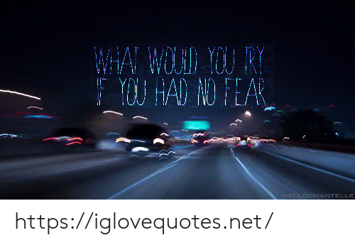 no fear: WHA WLD YOU RY  Y HAD NO FEAR  HELLOCHANTELLE https://iglovequotes.net/