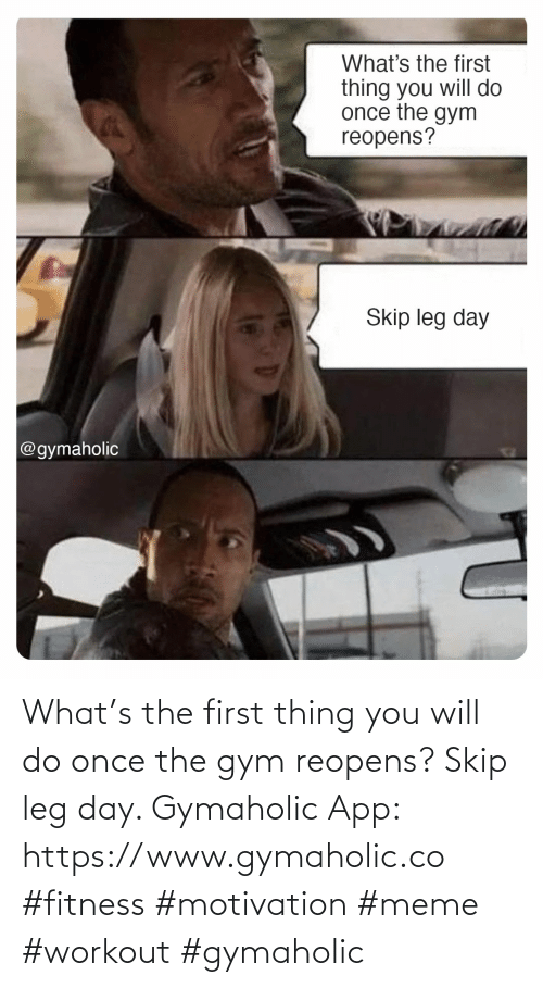 Gymaholic: What's the first thing you will do once the gym reopens? Skip leg day.  Gymaholic App: https://www.gymaholic.co  #fitness #motivation #meme #workout #gymaholic