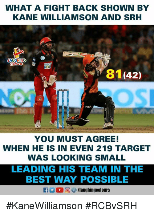 Kane Williamson: WHAT A FIGHT BACK SHOWN BY  KANE WILLIAMSON AND SRH  AUGHING  81(42)  YOU MUST AGREE!  WHEN HE IS IN EVEN 219 TARGET  WAS LOOKING SMALL  LEADING HIS TEAM IN THE  BEST WAY POSSIBLE #KaneWilliamson #RCBvSRH