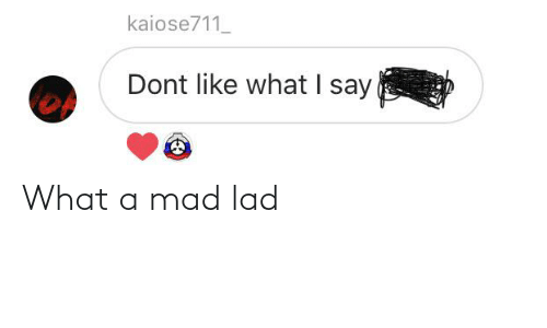 lad: What a mad lad