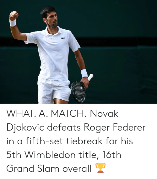 Roger, Match, and Grand: WHAT. A. MATCH.  Novak Djokovic defeats Roger Federer in a fifth-set tiebreak for his 5th Wimbledon title, 16th Grand Slam overall 🏆