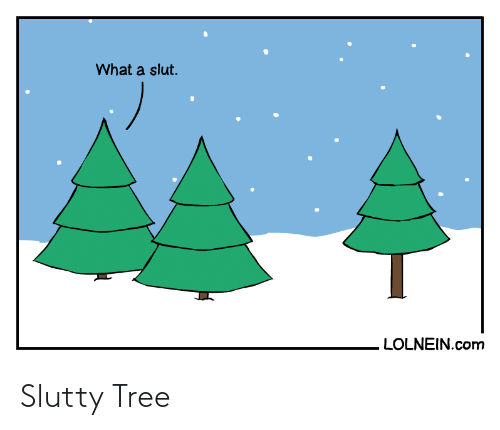 slut: What a slut.  LOLNEIN.com Slutty Tree