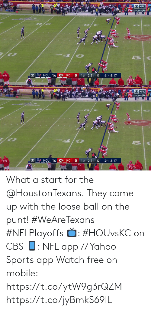 For The: What a start for the @HoustonTexans.  They come up with the loose ball on the punt! #WeAreTexans #NFLPlayoffs  📺: #HOUvsKC on CBS 📱: NFL app // Yahoo Sports app Watch free on mobile: https://t.co/ytW9g3rQZM https://t.co/jyBmkS69IL