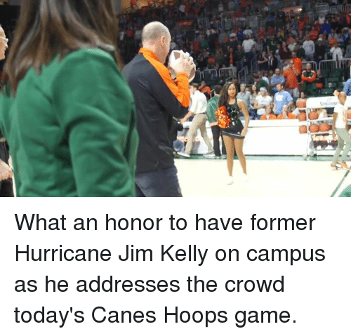 kelli: What an honor to have former Hurricane Jim Kelly on campus as he addresses the crowd today's Canes Hoops game.