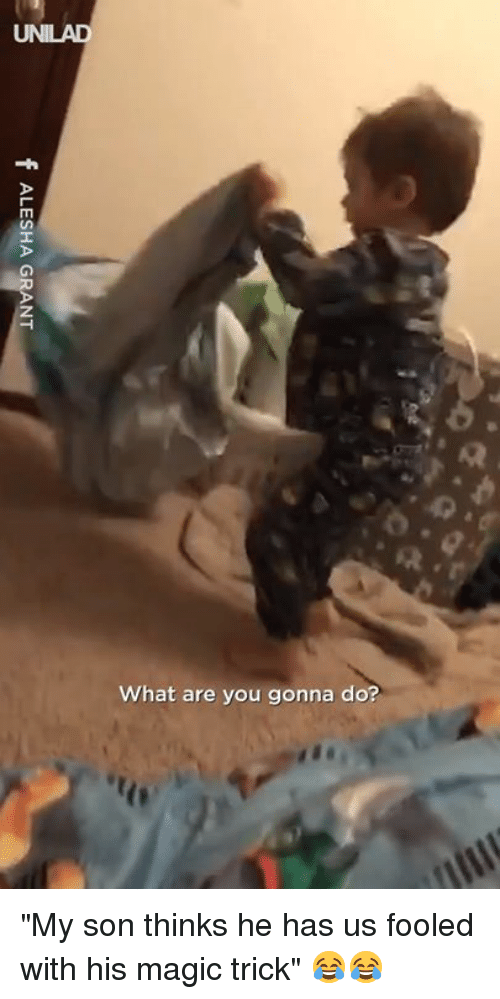 """Magic Trick: What are you gonna do? """"My son thinks he has us fooled with his magic trick"""" 😂😂"""