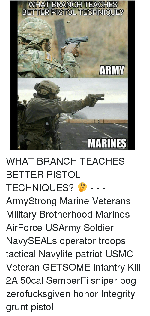 pogs: WHAT BRANCH TEACHES  BETTER PISTOLTECHNIQUE?  ARMY  MARINES WHAT BRANCH TEACHES BETTER PISTOL TECHNIQUES? 🤔 - - - ArmyStrong Marine Veterans Military Brotherhood Marines AirForce USArmy Soldier NavySEALs operator troops tactical Navylife patriot USMC Veteran GETSOME infantry Kill 2A 50cal SemperFi sniper pog zerofucksgiven honor Integrity grunt pistol