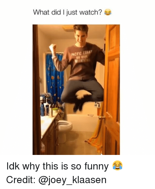 Funny, Memes, and Watch: What did I just watch?  PACIFIC COABT Idk why this is so funny 😂 Credit: @joey_klaasen