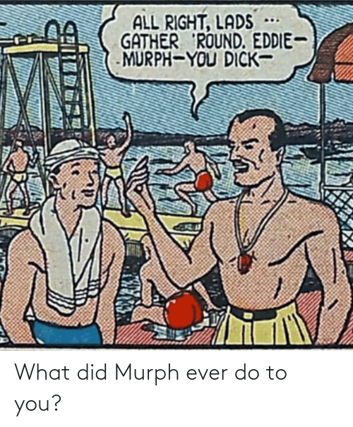 what did: What did Murph ever do to you?