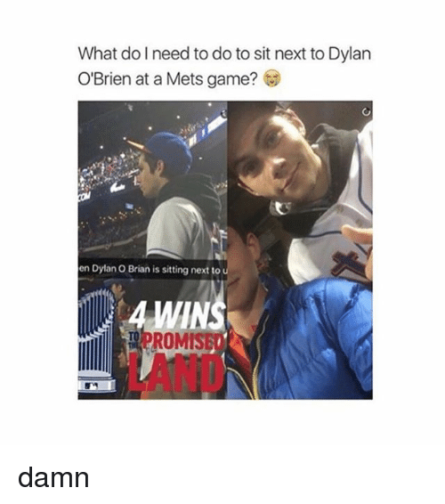 romy: What do need to do to sit next to Dylan  O'Brien at a Mets game?  en Dylan O Brian is sitting next to  ROMIS damn