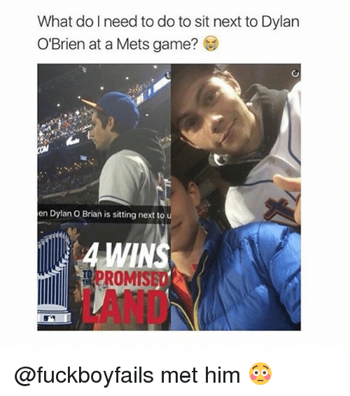 romy: What do need to do to sit next to Dylan  O'Brien at a Mets game?  en Dylan o Brian is sitting next to  A WINS  ROMIS @fuckboyfails met him 😳