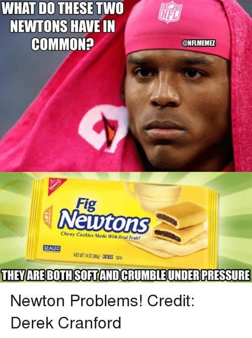 Cookies, Nfl, and Pressure: WHAT DO THESE TWO  NFL  NEWTONS HAVE IN  COMMON?  CONFLMEMEZ  Fig  Newtons  Chewy Cookies Made with Real Fruit!  SEALED  THEY ARE BOTHSOFTANDCRUMBLE UNDER PRESSURE Newton Problems!