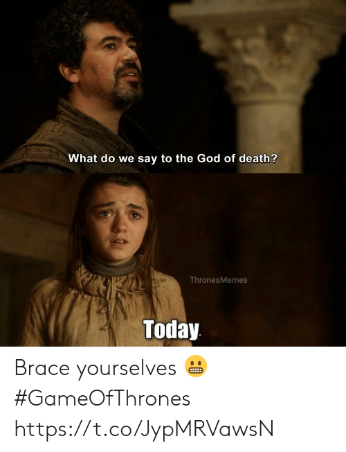 God, Memes, and Death: What do we say to the God of death?  ThronesMemes  Today Brace yourselves 😬 #GameOfThrones https://t.co/JypMRVawsN